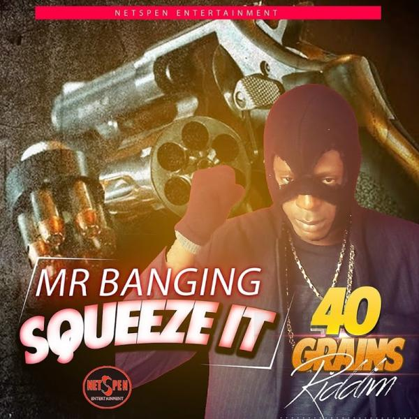 Mr Banging Squeeze It Single  (2019) Jah