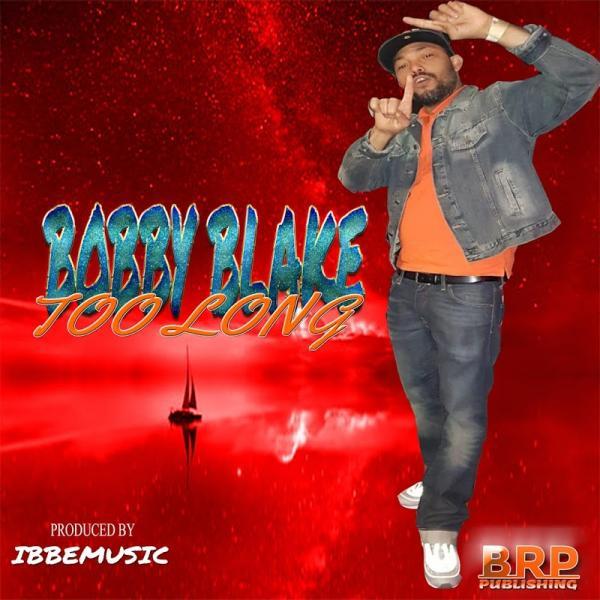 Bobby Blake Too Long Single  (2019) Jah