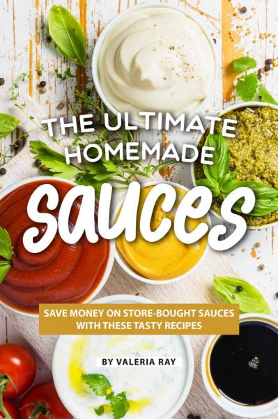 The Ultimate Homemade Sauces