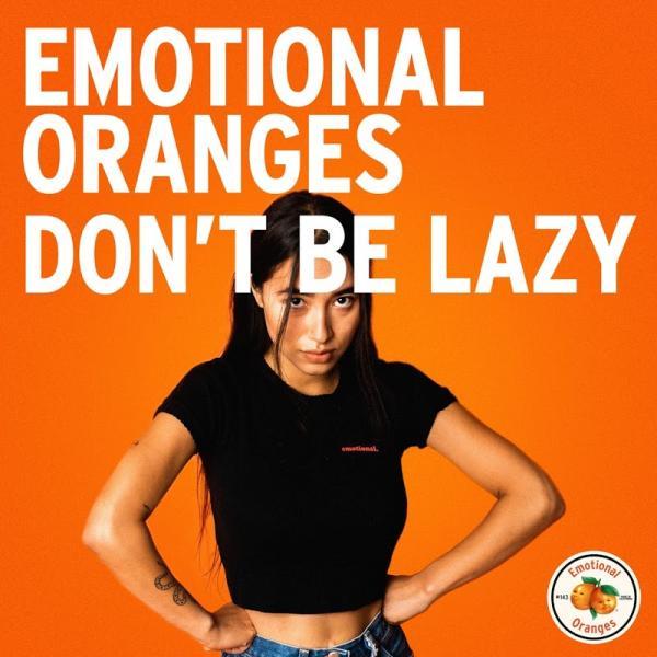Emotional Oranges Dont Be Lazy SINGLE  2019 ENRAGED