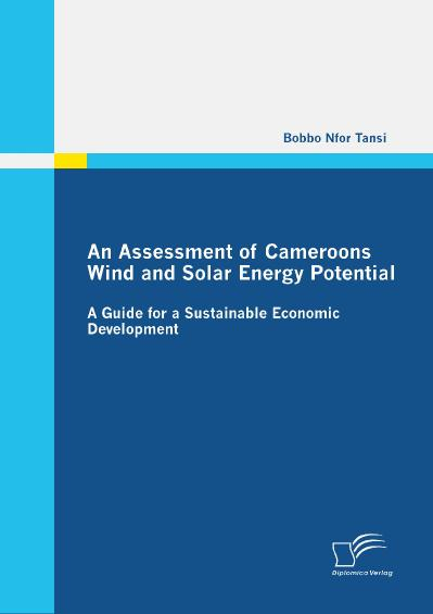 An Assessment of Cameroons Wind and Solar Energy Potential A Guide for a Sustainab...