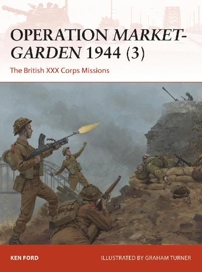 Operation Market Garden 1944 (3) The British XXX Corps Missions, C&aign Series, Bo...