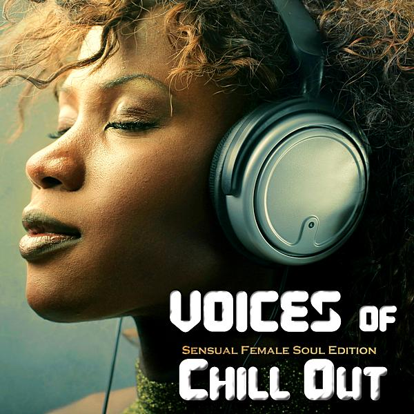 Voices Of Chillout (Sensuale Female Soul Edition) (2019)