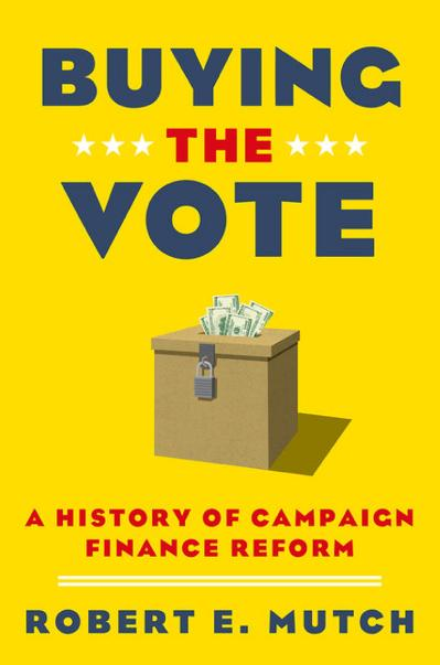 Buying the Vote A History of C&aign Finance Reform