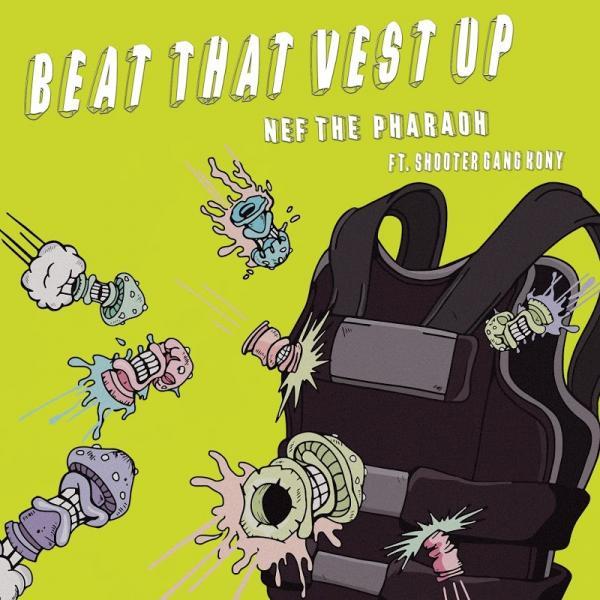 Nef The Pharaoh Beat That Vest Up feat Shootergang Kony SINGLE 2019
