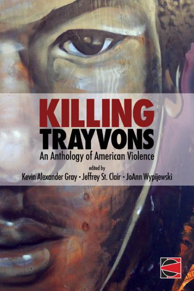Killing Trayvons An Anthology of American Violence