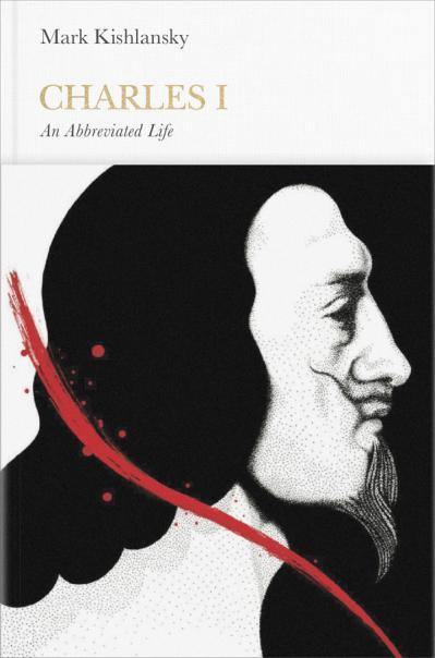Charles I An Abbreviated Life (Penguin Monarchs)