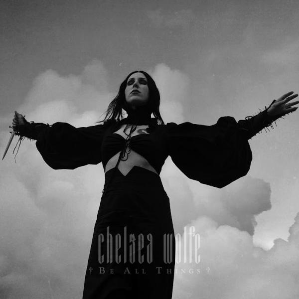 Chelsea Wolfe Be All Things   (2019)