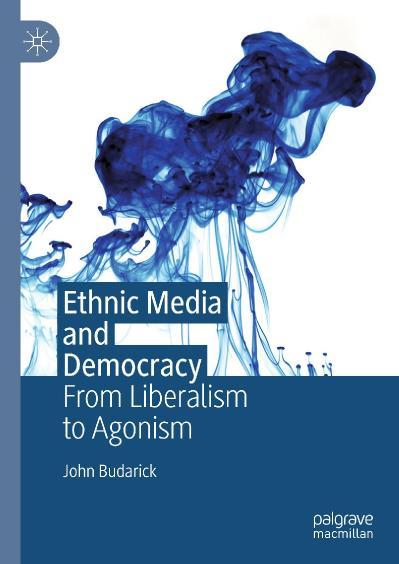 Ethnic Media and Democracy From Liberalism to Agonism