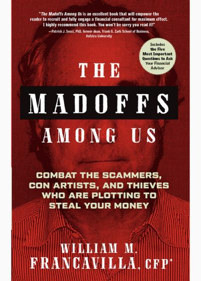 The Madoffs Among Us Combat the Scammers, Con Artists, and Thieves Who Are Plottin...