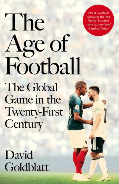 The Age of Football The Global Game in the Twenty first Century