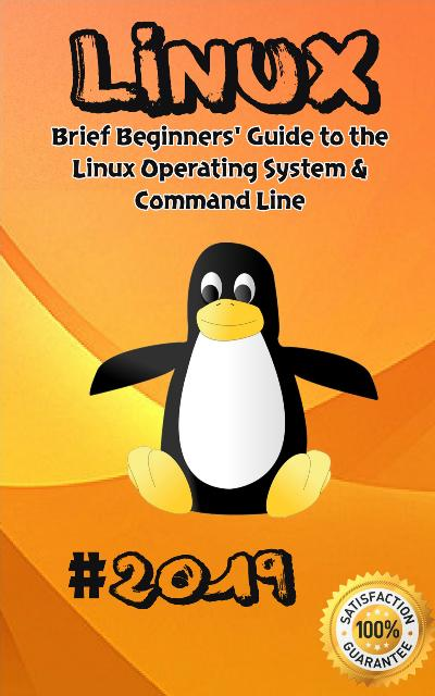 Linux 2019 Brief Beginners' Guide to the Linux Operating System & Command Line