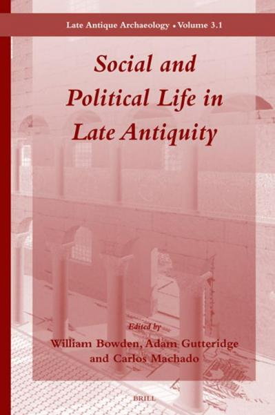 Social and Political Life in Late Antiquity (Late Antique Archaeology, Volume 3 1)