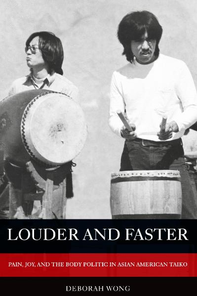 Louder and Faster Pain, Joy, and the Body Politic in Asian American Taiko (America...