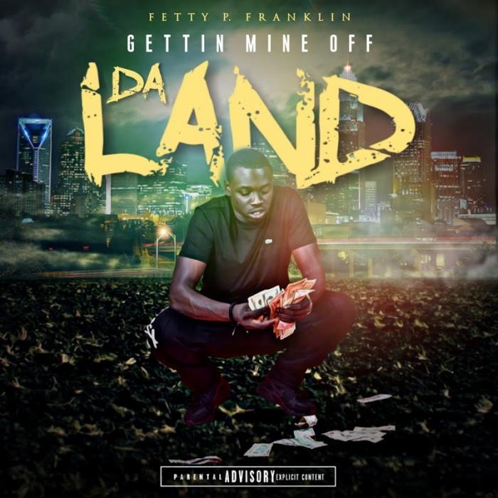 Fetty P Franklin Gettin mine off da Land  (2018)