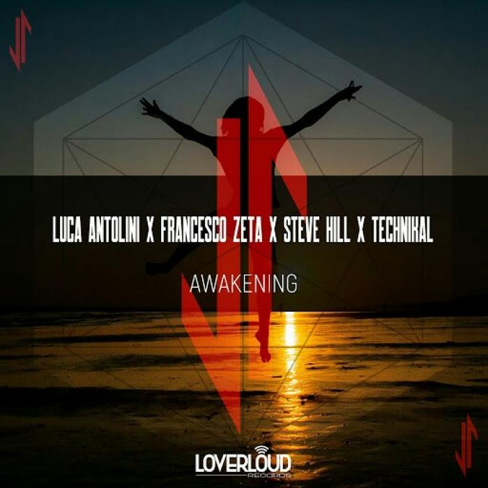 Luca Antolini And Francesco Zeta And Steve Hill And Technikal   Awakening LOV062  ...
