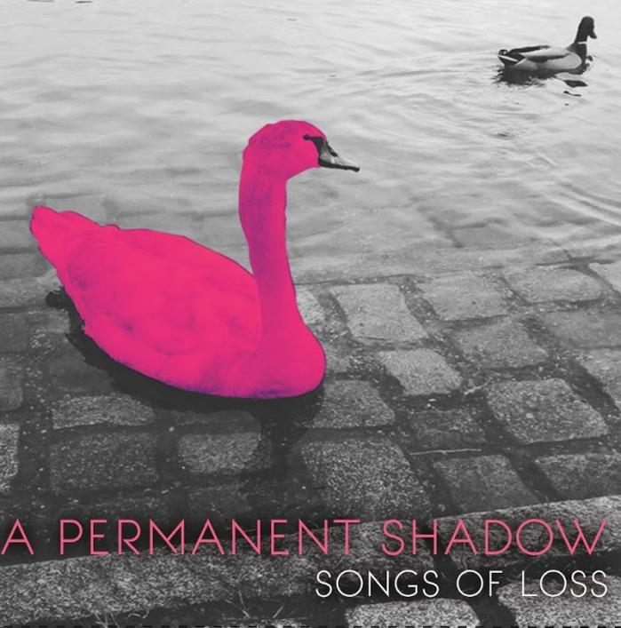 A Permanent Shadow Songs of Loss  (2019)