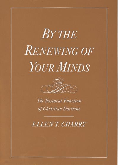By the Renewing of Your Minds The Pastoral Function of Christian Doctrine