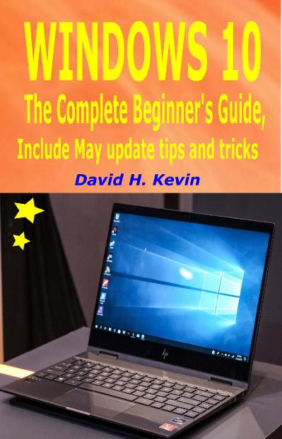 Windows 10 The complete Beginner's Guide, Include May 2019 Update tips and tricks