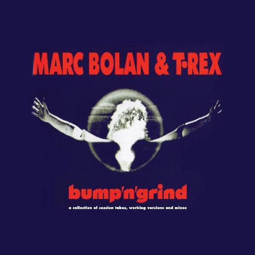 MARC BOLAN & T REX   BUMP'N'GRIND (2019)