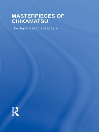 Masterpieces of Chikamatsu The Japanese Shakespeare